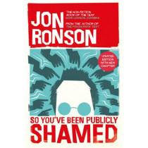 So You've  Been Publicly Shamed by Jon Ronson, 9780330492294
