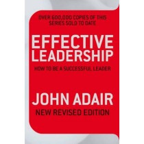 Effective Leadership (NEW REVISED EDITION): How to be a successful leader by John Adair, 9780330504195