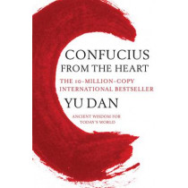 Confucius from the Heart: Ancient Wisdom for Today's World by Yu Dan, 9780330513753