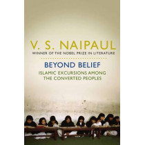 Beyond Belief: Islamic Excursions Among the Converted Peoples by V. S. Naipaul, 9780330517874