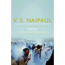 India: A Million Mutinies Now by V. S. Naipaul, 9780330519861