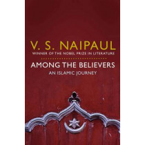 Among the Believers: An Islamic Journey by V. S. Naipaul, 9780330522823