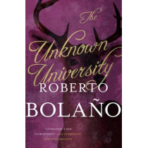 The Unknown University by Roberto Bolano, 9780330529976