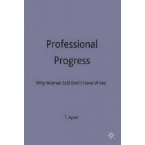 Professional Progress: Why Women Still Don't Have Wives by Terri Apter, 9780333593448