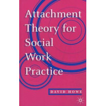 Attachment Theory for Social Work Practice by David Howe, 9780333625620
