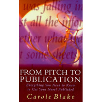 From Pitch to Publication: Everything You Need to Know to Get Your Novel Published by Carole Blake, 9780333714355
