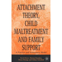 Attachment Theory, Child Maltreatment and Family Support: A Practice and Assessment Model by David Howe, 9780333749784