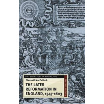The Later Reformation in England, 1547-1603 by Diarmaid MacCulloch, 9780333921395