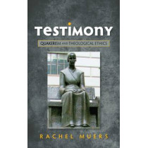 Testimony: Quakerism and Theological Ethics by Rachel Muers, 9780334046684