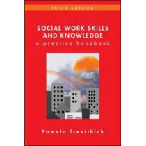 Social Work Skills and Knowledge: A Practice Handbook by Pamela Trevithick, 9780335238071