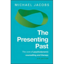 The Presenting Past: The Core of Psychodynamic Counselling and Therapy by Michael Jacobs, 9780335247189