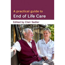 A Practical Guide to End of Life Care by Clair Sadler, 9780335263561