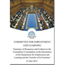 Summary of responses and evidence to the Committee's Consultation on the dissolution of the Department for Employment and Learning and the transfer of its functions: first report, together with the minutes of proceedings of the Committee relating to the s