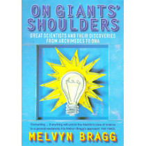 On Giants' Shoulders: Great Scientists and Their Discoveries from Archimedes to DNA by Melvyn Bragg, 9780340712603