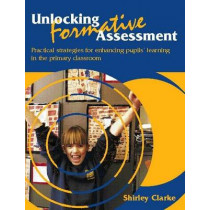 Unlocking Formative Assessment: Practical strategies for enhancing pupils' learning in the primary classroom by Shirley Clarke, 9780340801260