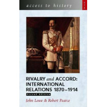 Access to History: Rivalry and Accord -  International Relations 1870-1914, 2nd Edition by John Lowe, 9780340804315