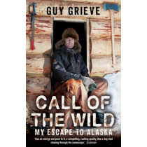 Call of the Wild: My Escape to Alaska by Guy Grieve, 9780340898253