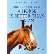 100 Ways a Horse is Better than a Man by Tina Bettison, 9780340943526