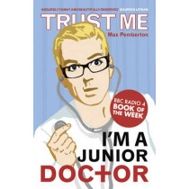 Trust Me, I'm a (Junior) Doctor by Max Pemberton, 9780340962053