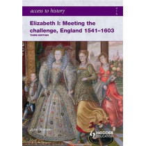 Access to History: Elizabeth I Meeting the Challenge:England 1541-1603 by John Warren Stewig, 9780340965931