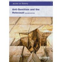 Access to History: Anti-Semitism and the Holocaust Second Edition by Alan Farmer, 9780340984963