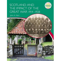 New Higher History: Scotland and the Impact of the Great War 1914-1928 by John Kerr, 9780340987551