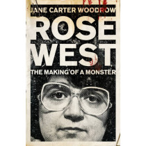 ROSE WEST: The Making of a Monster by Jane Carter Woodrow, 9780340992487