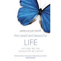 The Good and Beautiful Life by James Bryan Smith, 9780340996041