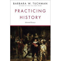 Practicing History: Selected Essays by Barbara W. Tuchman, 9780345303639