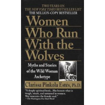 Women Who Run with Wolves: Myths and Stories of the Wild Woman Archetype by Clarissa Pinkola Estes, 9780345409874