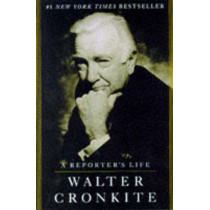 A Reporter's Life by Walter Cronkite, 9780345411037