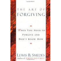 The Art of Forgiving: When You Need to Forgive and Don't Know How: Trade Edition by Lewis B. Smedes, 9780345413444
