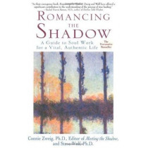 Romancing the Shadow: A Guide to Soul Work for a Vital, Authentic Life by Connie Zweig, 9780345417404