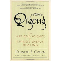 The Way of Qigong: The Art and Science of Chinese Energy Healing by Kenneth S. Cohen, 9780345421098