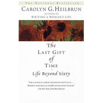 The Last Gift of Time: Life beyond Sixty by Carolyn Heilbrun, 9780345422958