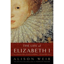 The Life of Elizabeth I by Alison Weir, 9780345425508