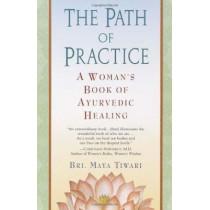 The Path of Practice: A Woman's Book of Ayurvedic Healing by Bri Maya Tiwari, 9780345434845