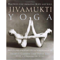 Jivamukti Yoga: Practices for Liberating Body and Soul by Sharon Gannon, 9780345442086