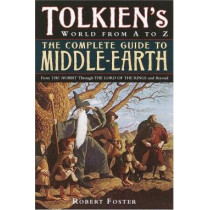 The Complete Guide to Middle-Earth: From the Hobbit Through the Lord of the Rings and Beyond by Robert Foster, 9780345449764