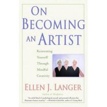 On Becoming An Artist by Ellen J. Langer, 9780345456304