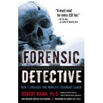 Forensic Detective: How I Cracked the World's Toughest Cases by Robert W Mann, 9780345479426