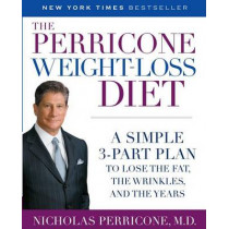 The Perricone Weight-Loss Diet: A Simple 3-Part Plan to Lose the Fat, the Wrinkles, and the Years by Dr Nicholas Perricone, 9780345486493