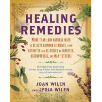 Healing Remedies: More Than 1,000 Natural Ways to Relieve Common Ailments, from Arthritis and Allergies to Diabetes, Osteoporosis, and Many Others! by Joan Wilen, 9780345503350