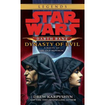 Dynasty of Evil: Star Wars Legends (Darth Bane): A Novel of the Old Republic by Drew Karpyshyn, 9780345511577