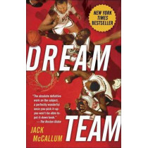 Dream Team: How Michael, Magic, Larry, Charles, and the Greatest Team of All Time Conquered the World and Changed the Game of Basketball Forever by Jack McCallum, 9780345520494