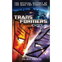 Transformers: Exodus: The Official History of the War for Cybertron by Alex Irvine, 9780345522528