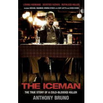 The Iceman: The True Story of a Cold-Blooded Killer by Anthony Bruno, 9780345540119