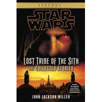 Lost Tribe of the Sith: Star Wars Legends: The Collected Stories by John Jackson Miller, 9780345541321