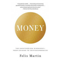 Money: The Unauthorized Biography--From Coinage to Cryptocurrencies by Felix Martin, 9780345803559