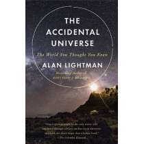 The Accidental Universe: The World You Thought You Knew by Alan Lightman, 9780345805959